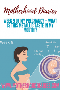 Week 9 of My Pregnancy – What is this metallic taste in my mouth - motherhooddiaries