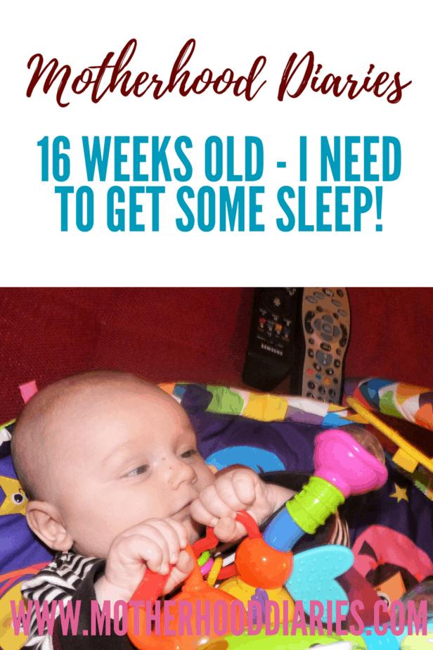 16 weeks old - I need more sleep - motherhooddiaries