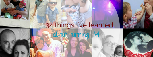 34 things I've learned about turning 34 - motherhooddiaries.com