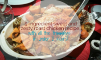 5-ingredient Sweet and Zesty Roast Chicken with all the trimmings recipe in under 2 hours - motherhooddiaries.com