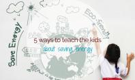5 ways to teach the kids about saving energy - motherhooddiaries
