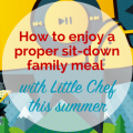 How to enjoy a proper sit-down family meal with Little Chef this summer