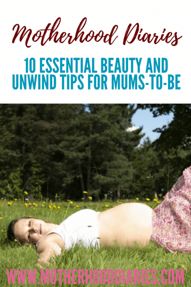 10 essential beauty and unwind tips for mums-to-be - motherhooddiaries.com