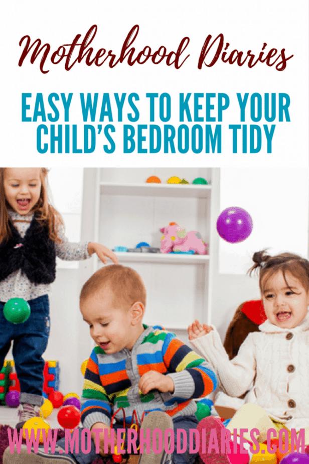 Easy ways to keep your child's bedroom tidy - www.motherhooddiaries.com