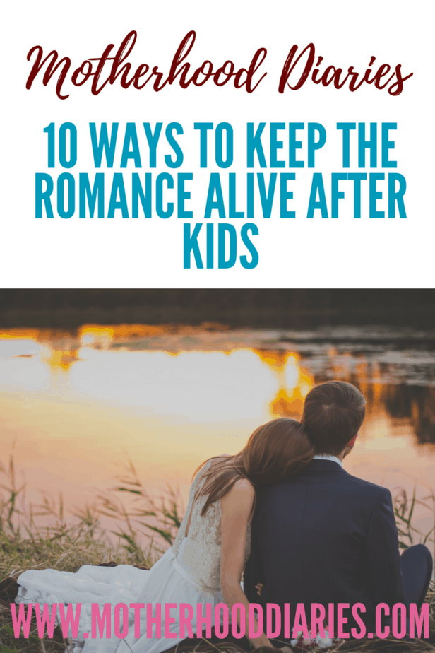 10 ways to keep the romance alive after kids - motherhooddiaries