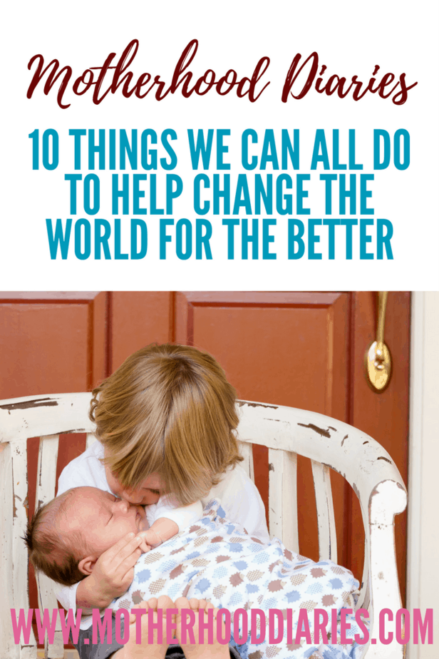 10 things we can all do to help change the world for the better - motherhooddiaries