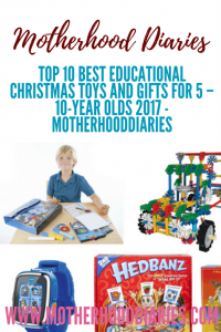 Top 10 best educational Christmas toys and gifts for 5 – 10-year olds 2017 - motherhooddiaries.com