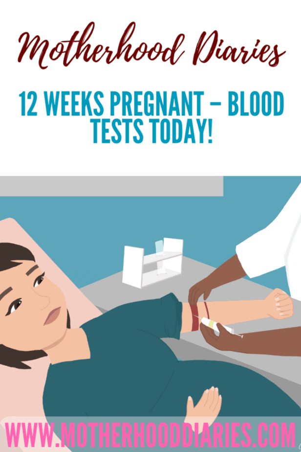 12 weeks pregnant – Blood tests today!
