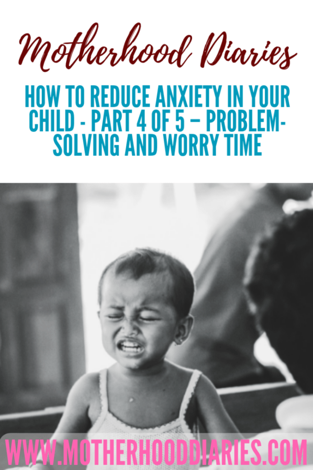 How to reduce anxiety in your children - Part 4 of 5 - Problem solving and Worry Time