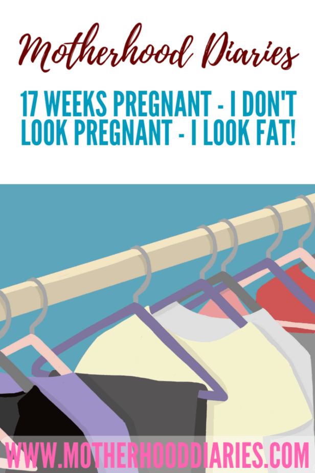 17 weeks pregnant - I don't look pregnant - I look fat!