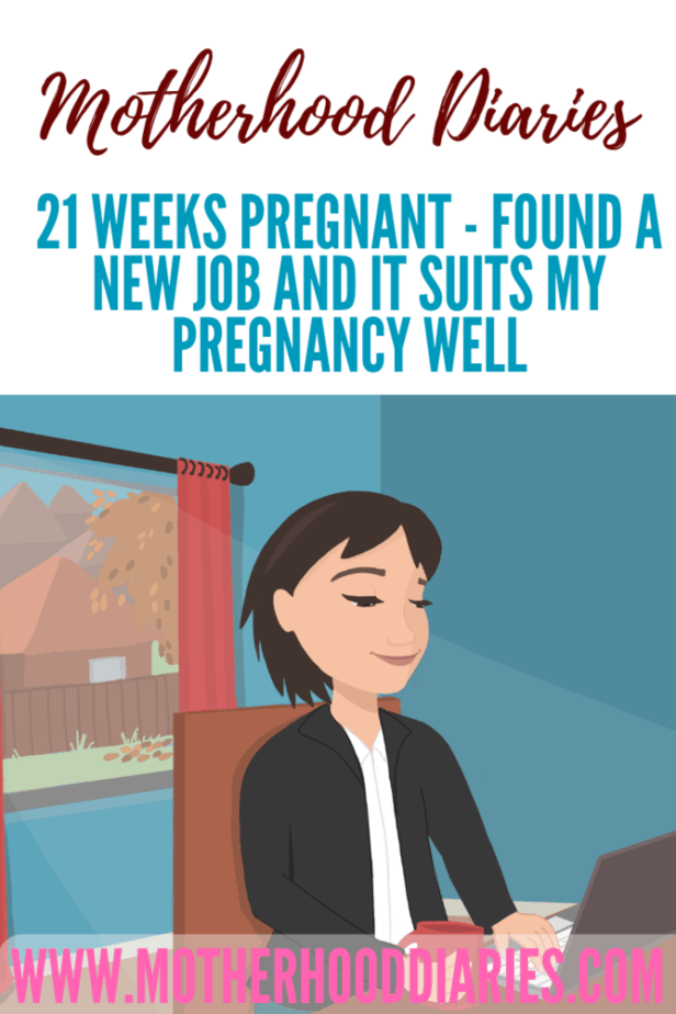 21 weeks pregnant - Found a new job and it suits my pregnancy well
