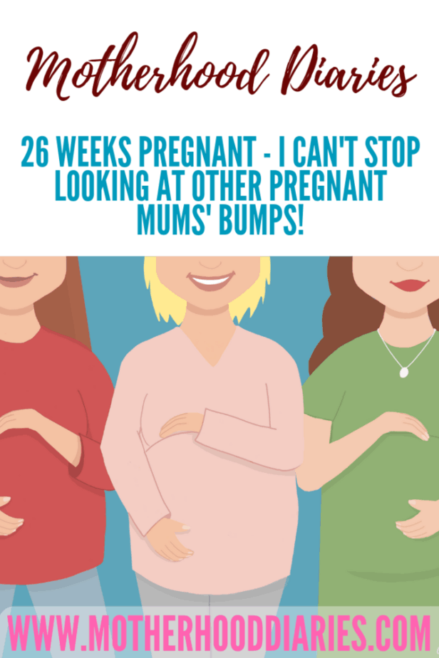 26 weeks pregnant - I can't stop looking at other pregnant mums' bumps!