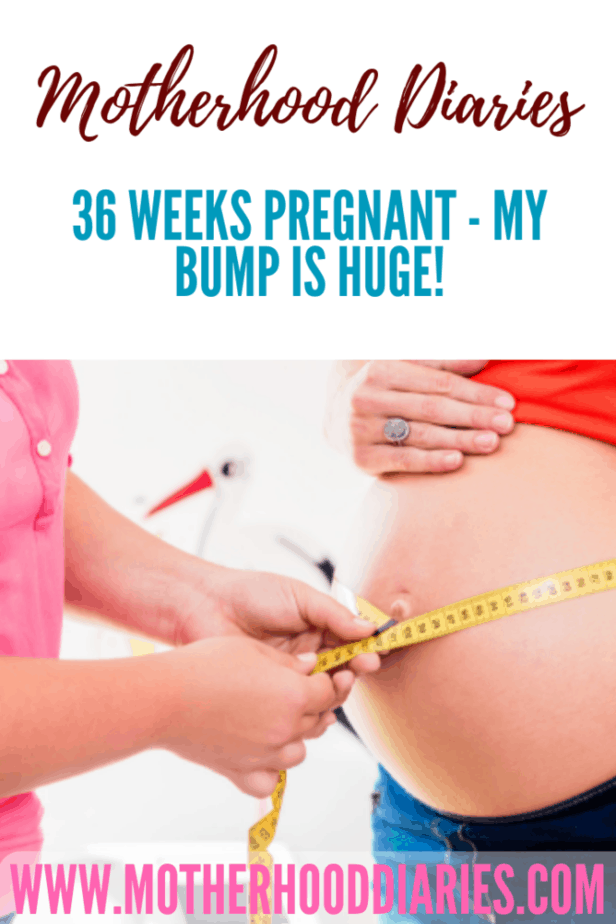 36 weeks pregnant - my bump is huge!