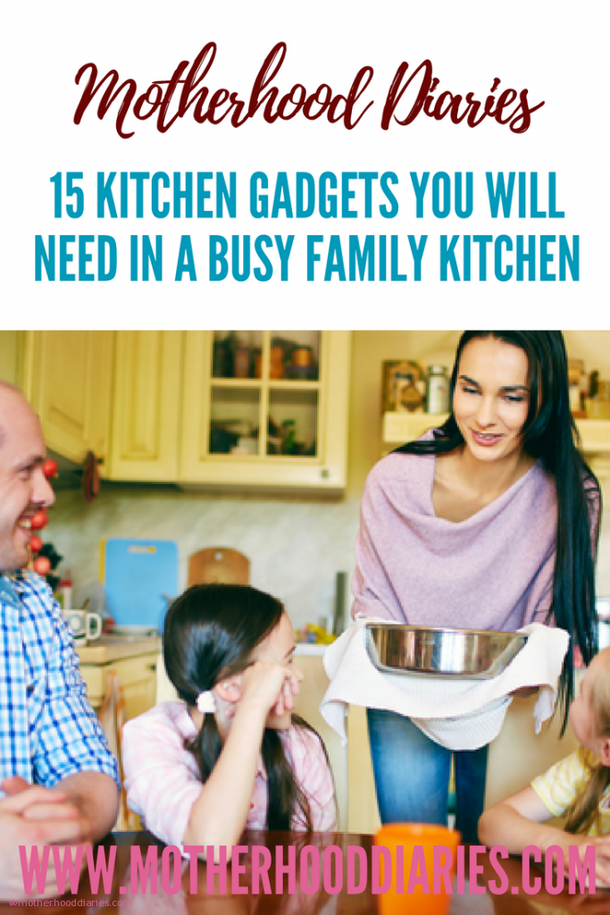 15 kitchen gadgets you will need in a busy family kitchen